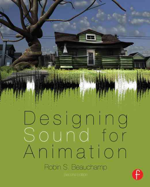 Designing Sound for Animation By Beauchamp, Robin